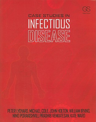 Case Studies In Infectious Diseases By Lydyard, Peter M./ Cole, Michael F./ Holton, John/ Irving, William L./ Porakishvili, Nino