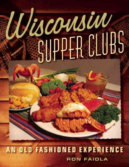 Wisconsin Supper Clubs By Faiola, Ron