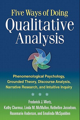 Five Ways of Doing Qualitative Analysis By Wertz, Frederick J./ Charmaz, Kathy/ McMullen, Linda M./ Josselson, Ruthellen
