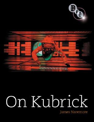On Kubrick By Naremore, James